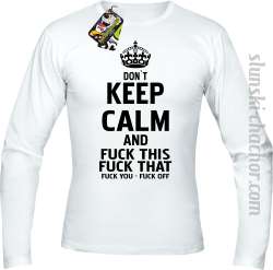Dont Keep Calm and Fuck this Fuck That Fuck You Fuck Off - Longsleeve męski biały