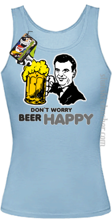 DON'T WORRY BEER HAPPY - Top damski